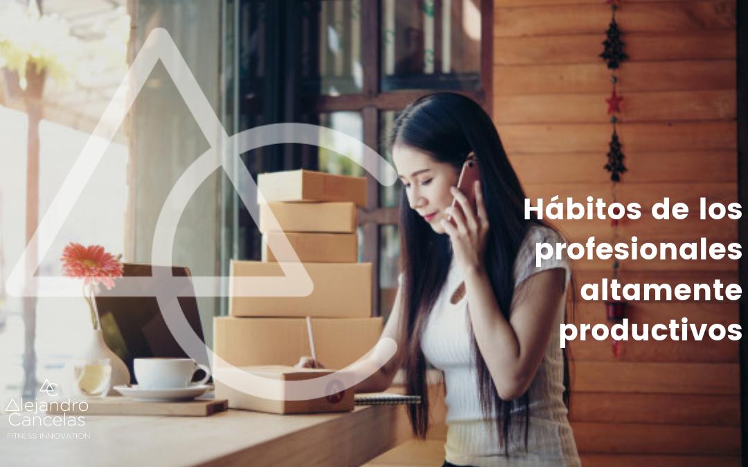 Los hábitos que tienen en común los profesionales altamente productivos